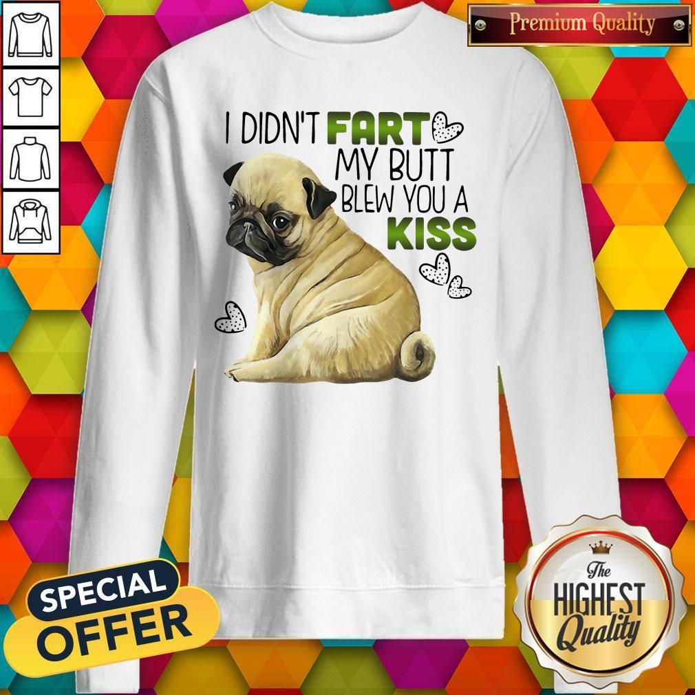 Pug I Didn't Fart My Butt Blew You A Kiss Sweatshirt