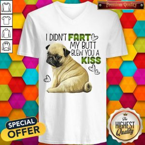 Pug I Didn't Fart My Butt Blew You A Kiss V- neck