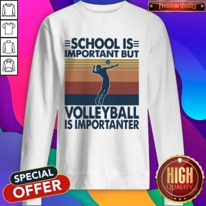 School Is Important But Volleyball Is Importanter Vintage Sweatshirt