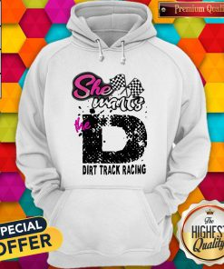 She Wants The D Dirt Track Racing Hoodiea