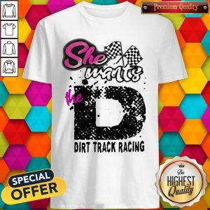 She Wants The D Dirt Track Racing Shirt