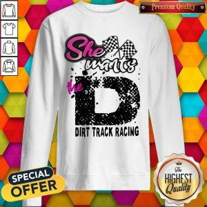 She Wants The D Dirt Track Racing Sweatshirt