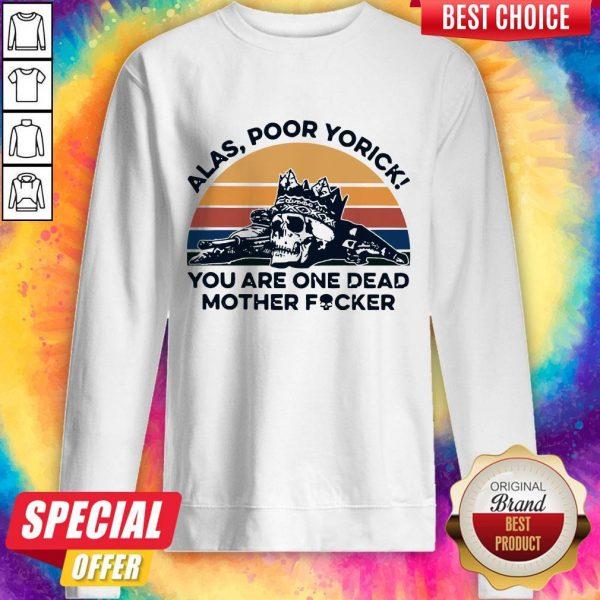 Skull Alas Poor Yorick You Are One Dead Mother Fucker Vintage Sweatshirt