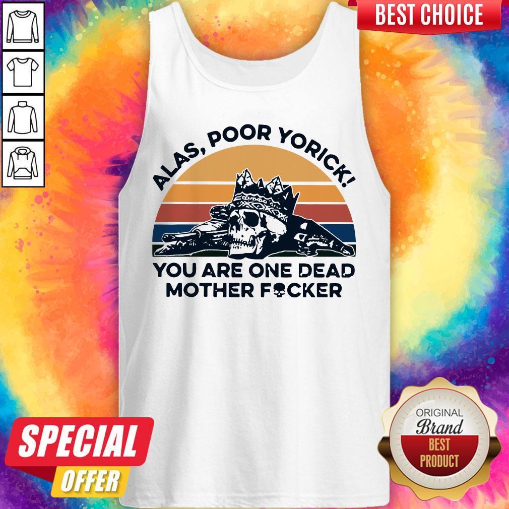 Skull Alas Poor Yorick You Are One Dead Mother Fucker Vintage Tank Top