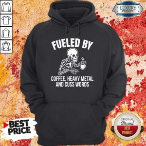 Skull Fueled By Coffee Heavy Metal And Cuss Words Hoodiea