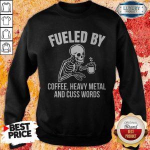 Skull Fueled By Coffee Heavy Metal And Cuss Words Sweatshirt