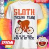 Sloth Cycling Team We Will Get There When We Get There Shirt