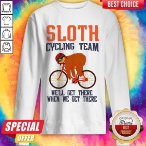 Sloth Cycling Team We Will Get There When We Get There Sweatshirt
