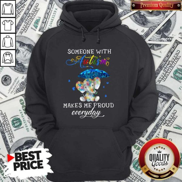 Someone With Autism Makes Me Proud Everday Hoodiea