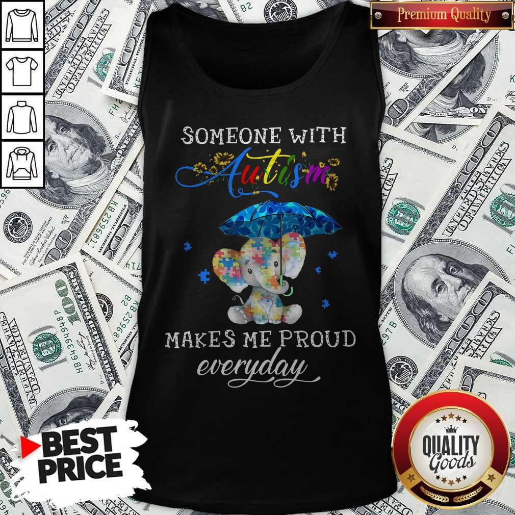 Someone With Autism Makes Me Proud Everday Tank Top