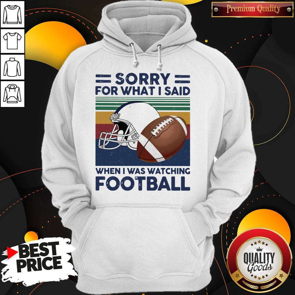 Sorry For What I Said When I Was Watching Football Vintage Retro Hoodie