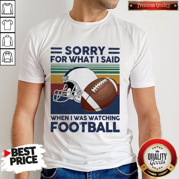 Sorry For What I Said When I Was Watching Football Vintage Retro Shirt