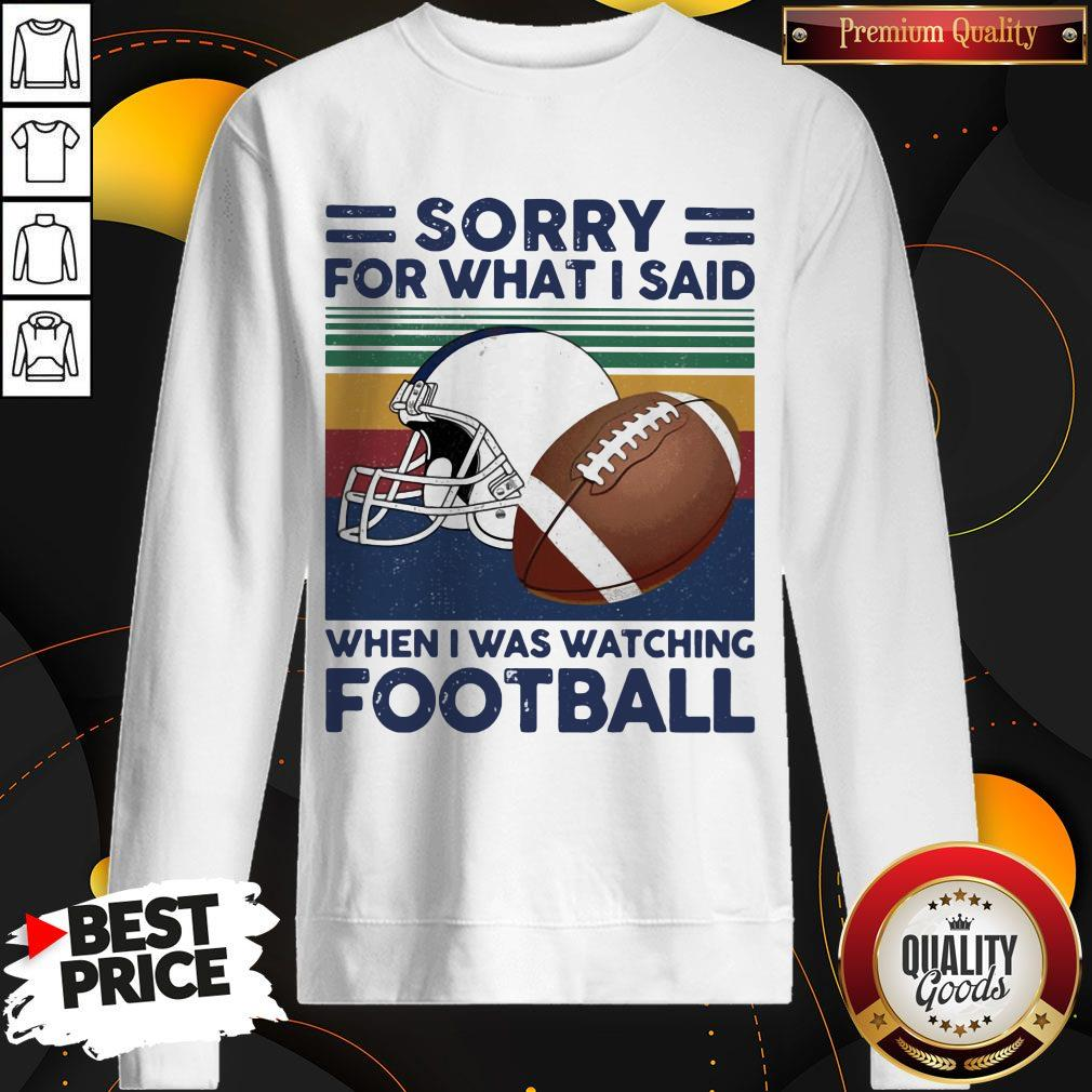 Sorry For What I Said When I Was Watching Football Vintage Retro Sweatshirt