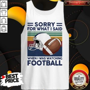 Sorry For What I Said When I Was Watching Football Vintage Retro Tank Top
