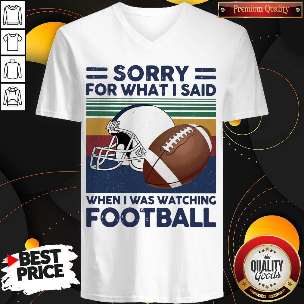 Sorry For What I Said When I Was Watching Football Vintage Retro V- neck