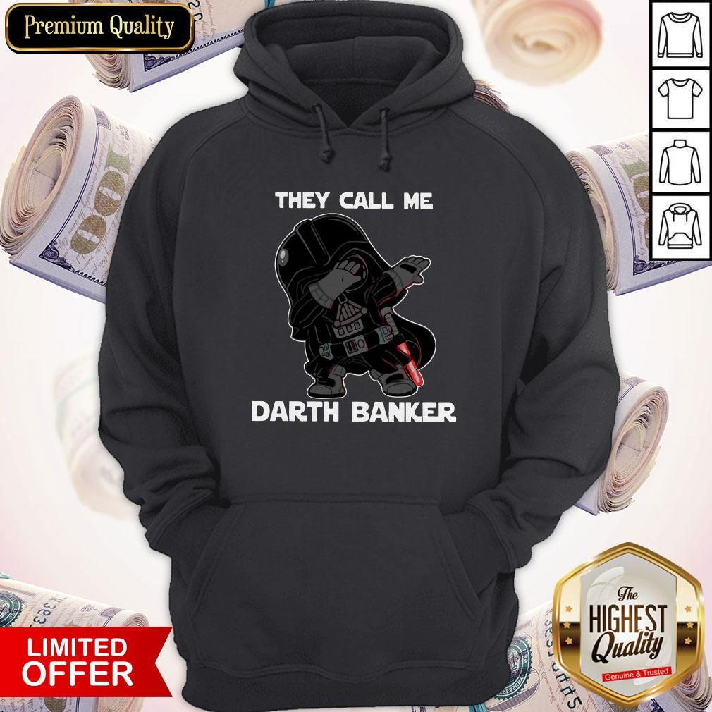 Star War Darth Vader They Call Me Darth Banker Hoodie