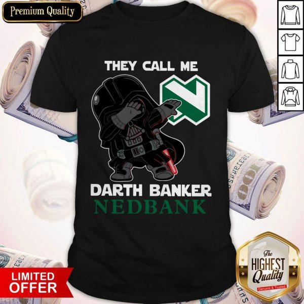 Star War Darth Vader They Call Me Darth Banker Nedbank Shirt