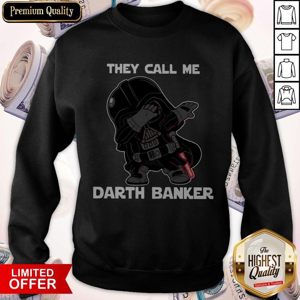 Star War Darth Vader They Call Me Darth Banker Sweatshirt