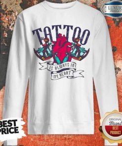 Tattoo Is Always In My Heart Sweatshirt