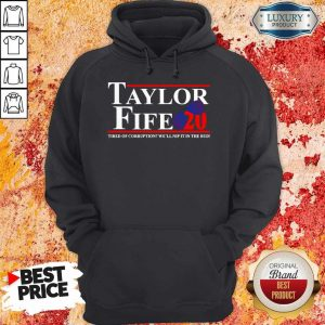 Taylor Fife 20 Tired Of Corruption With We'll Nip It In The Bud Hoodiea