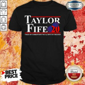 Taylor Fife 20 Tired Of Corruption With We'll Nip It In The Bud Shirt