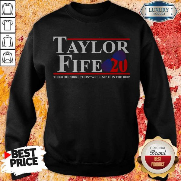 Taylor Fife 20 Tired Of Corruption With We'll Nip It In The Bud Sweatshirt
