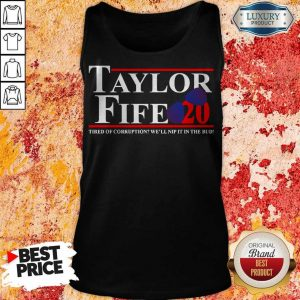 Taylor Fife 20 Tired Of Corruption With We'll Nip It In The Bud Tank Top