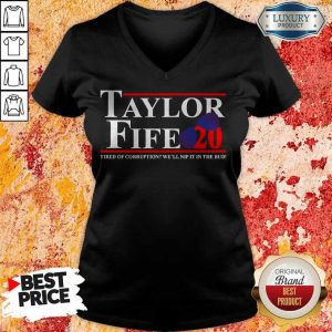 Taylor Fife 20 Tired Of Corruption With We'll Nip It In The Bud V- neck