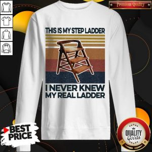This Is My Step Ladder I Never Knew My Real Ladder Vintage Retro Sweatshirt