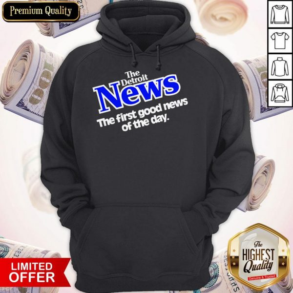 The Detroit News The First Good News Of The Day Hoodiea