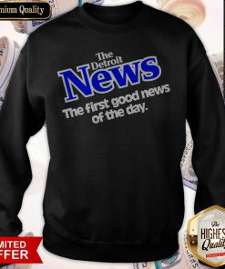 The Detroit News The First Good News Of The Day Sweatshirt