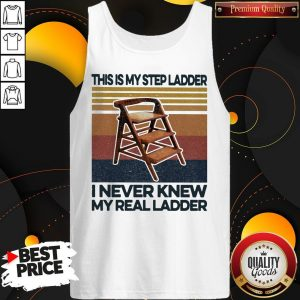 This Is My Step Ladder I Never Knew My Real Ladder Vintage Retro Tank Top
