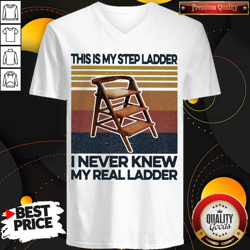 This Is My Step Ladder I Never Knew My Real Ladder Vintage Retro V- neck