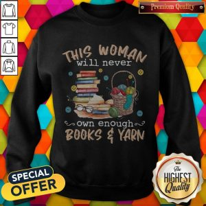 This Woman Will Never Own Enough Books And Yarn Sweatshirt