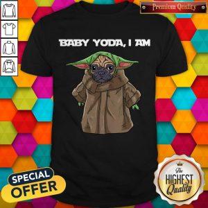 Top Baby Yoda I Am Pug Shirt