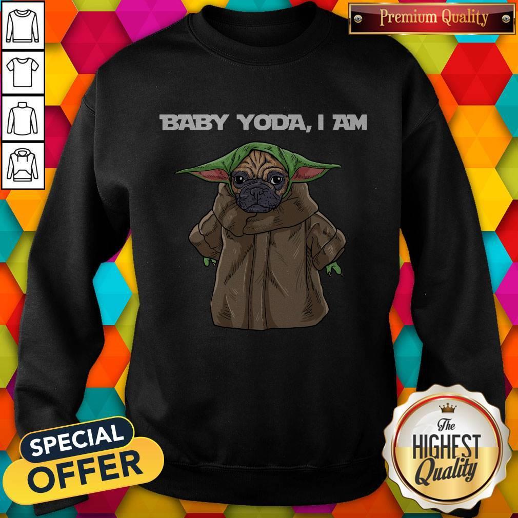 Top Baby Yoda I Am Pug Sweatshirt