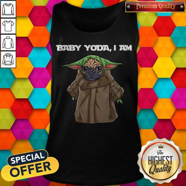 Top Baby Yoda I Am Pug Tank Top