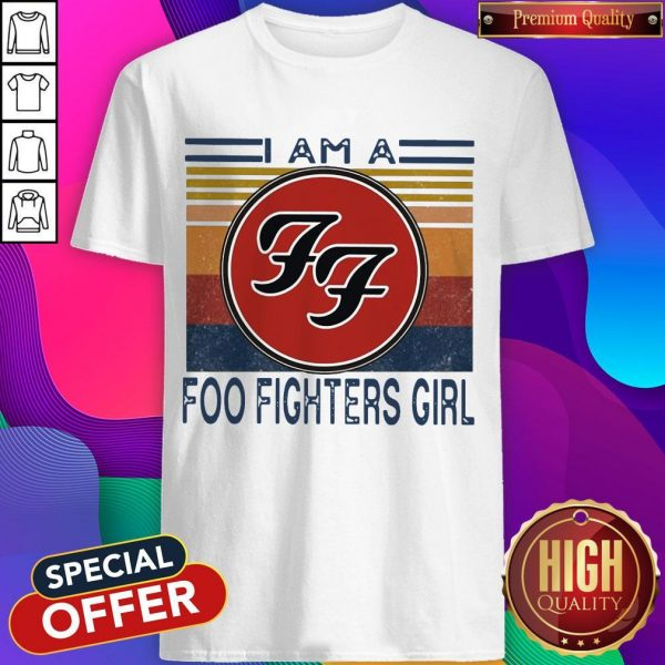 Top I Am A Foo Fighters Girl Vintage Shirt