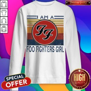 Top I Am A Foo Fighters Girl Vintage Sweatshirt