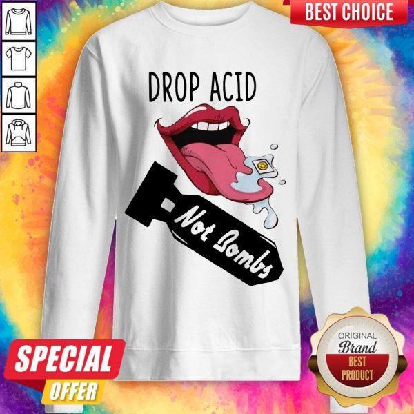 Top Lips Drop Acid Not Bombs Sweatshirt
