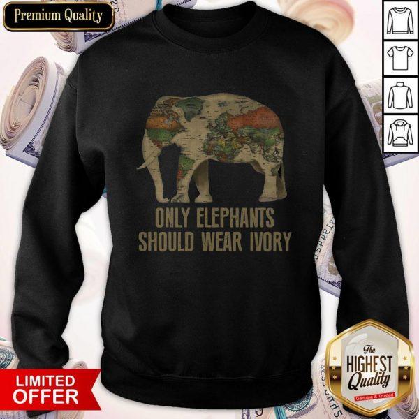 Top Only Elephants Should Wear Ivory Sweatshirt