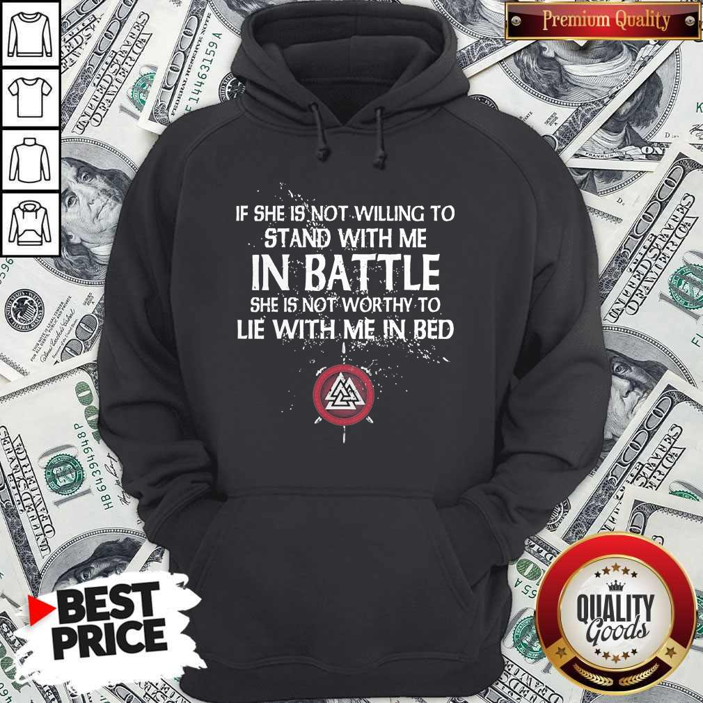 Viking If She Is Not Willing To Stand With Me In Battle Hoodie