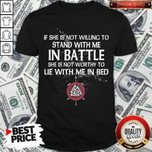 Viking If She Is Not Willing To Stand With Me In Battle Shirt