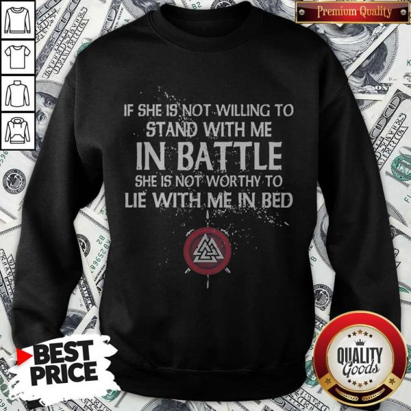 Viking If She Is Not Willing To Stand With Me In Battle Sweatshirt