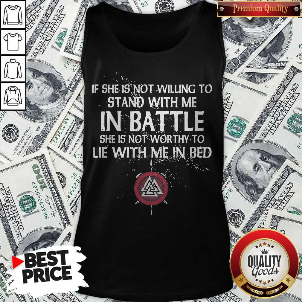 Viking If She Is Not Willing To Stand With Me In Battle Tank Top