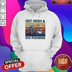 Weed Get High And Go Fishing Vintage Hoodiea