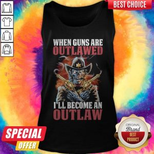 When Guns Are Outlawed I'll Become An Outlaw Tank Top