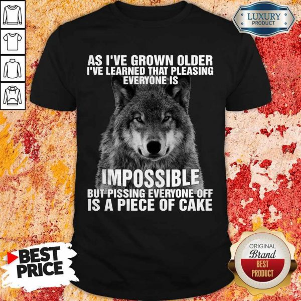 Wolf As I've Grown Older I've Learned That Pleasing Everyone Is Impossible Shirt