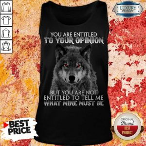 Wolf You Are Entitled To Your Opinion But You Are Not Entitled To Tell Me What Mine Must Be Tank Top