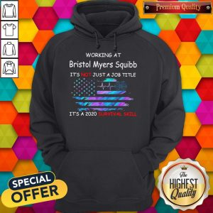 Working At Bristol Myers Squibb It's Not Just A Job Title It's A 2020 Survival Skill America Flag Hoodie